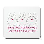 Save the dustbunnies Mousepad