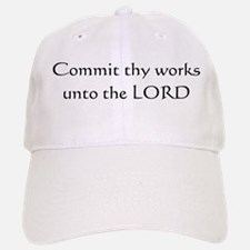 Commit thy works unto the Lord Baseball Baseball Cap