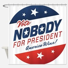 Nobody for President Shower Curtain