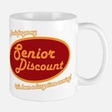 Dont forget my senior discount Mug