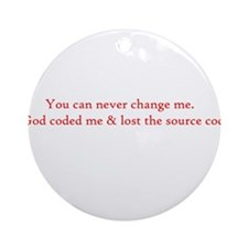 You can never change me Ornament (Round)