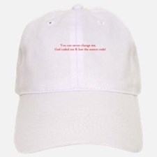 You can never change me Baseball Baseball Cap