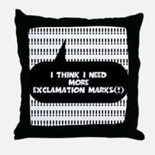 I THINK I NEED MORE EXCLAMATION MARKS Throw Pillow