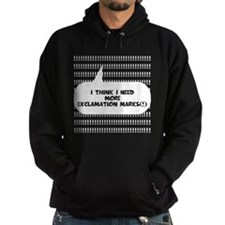 I THINK I NEED MORE EXCLAMATION MARKS Hoodie