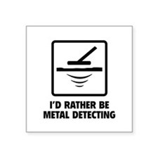 """I'd Rather Be Metal Detecting Square Sticker 3"""" x"""