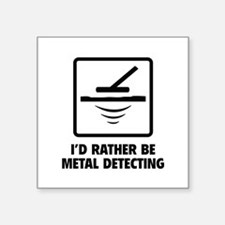 "I'd Rather Be Metal Detecting Square Sticker 3"" x"