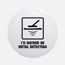 I'd Rather Be Metal Detecting Ornament (Round)