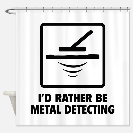 I'd Rather Be Metal Detecting Shower Curtain
