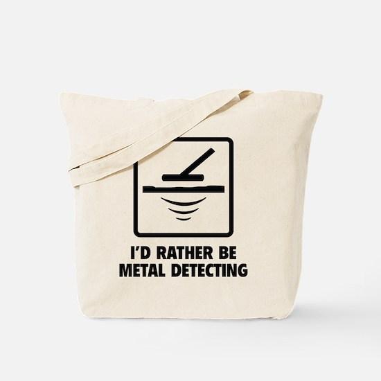 I'd Rather Be Metal Detecting Tote Bag
