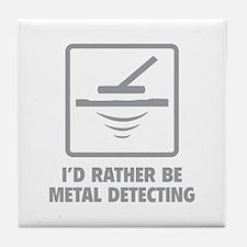 I'd Rather Be Metal Detecting Tile Coaster