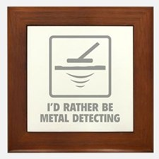 I'd Rather Be Metal Detecting Framed Tile
