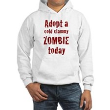 Adopt a cold clammy ZOMBIE today Hoodie