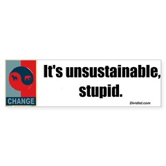 Its unsustainable stupid - bumper sticker