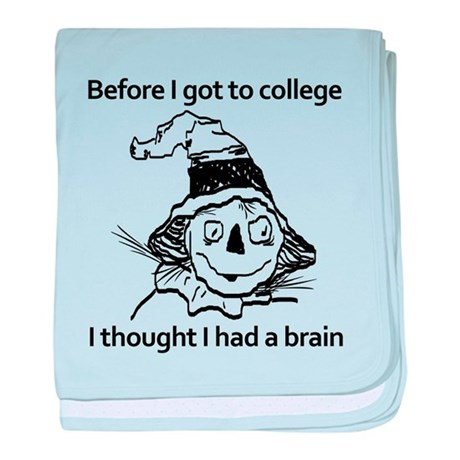 Before I got to college I thought I had a brain ba