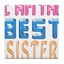I AM THE BEST SISTER Tile Coaster