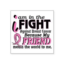 In Fight Because My Breast Cancer Square Sticker 3