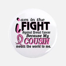 "In Fight Because My Breast Cancer 3.5"" Button (100"