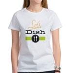 Let's Dish Women's T-Shirt