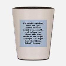 kennedy quote Shot Glass
