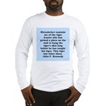 kennedy quote Long Sleeve T-Shirt