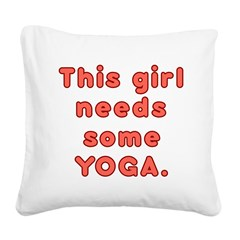 This Girl Needs Yoga. Square Canvas Pillow