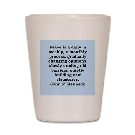 john f kennedy quote Shot Glass