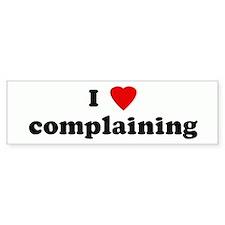 I Love complaining Bumper Bumper Sticker