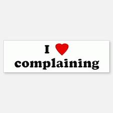I Love complaining Bumper Bumper Bumper Sticker