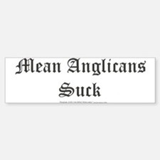 MEAN ANGLICANS SUCK Bumper Bumper Bumper Sticker