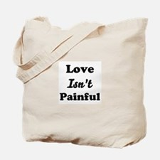 Love Isn't Painful Tote Bag