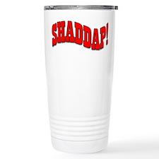 Shaddap! Travel Mug