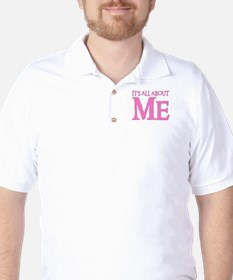 IT'S ALL ABOUT ME Golf Shirt