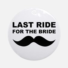 LAST RIDE FOR THE BRIDE Ornament (Round)