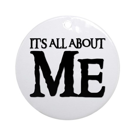 IT'S ALL ABOUT ME Ornament (Round)