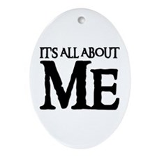 IT'S ALL ABOUT ME Oval Ornament
