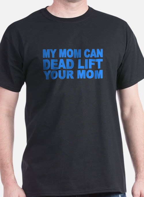 My Mom Can Dead Lift Your Mom T-Shirt