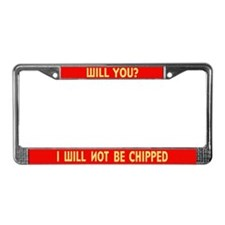 I WILL NOT BE CHIPPED License Plate Frame