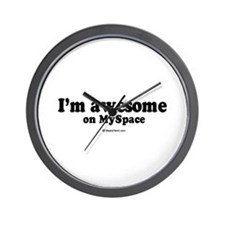 I'm awesome on myspace ~  Wall Clock
