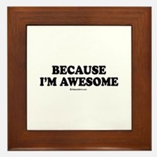 Because I'm awesome - Framed Tile