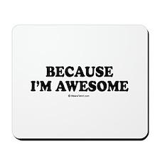 Because I'm awesome -  Mousepad