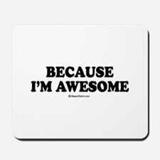 Because I'm awesome -  Mousepad