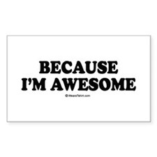 Because I'm awesome - Rectangle Decal