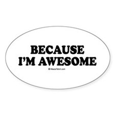 Because I'm awesome - Oval Decal