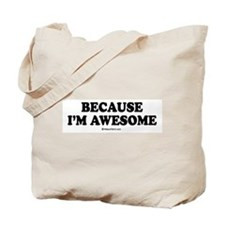 Because I'm awesome -  Tote Bag