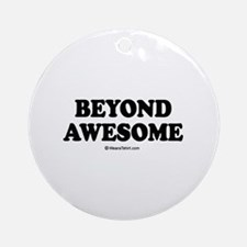 Beyond Awesome -  Ornament (Round)