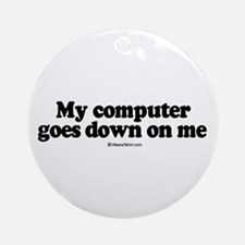 My computer goes down on me -  Ornament (Round)
