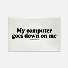 My computer goes down on me - Rectangle Magnet