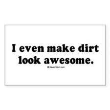 I even make dirt look awesome - Sticker (Rectangu