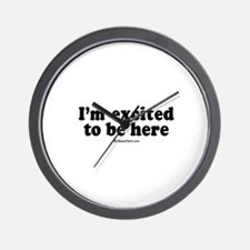 I'm excited to be here -  Wall Clock