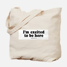 I'm excited to be here -  Tote Bag